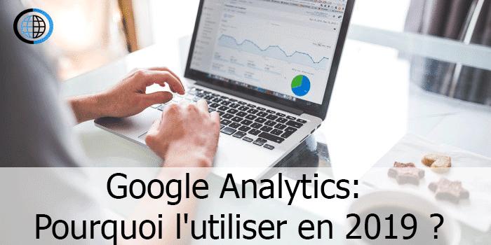Google Analytics: Pourquoi l'utiliser en 2019 ?