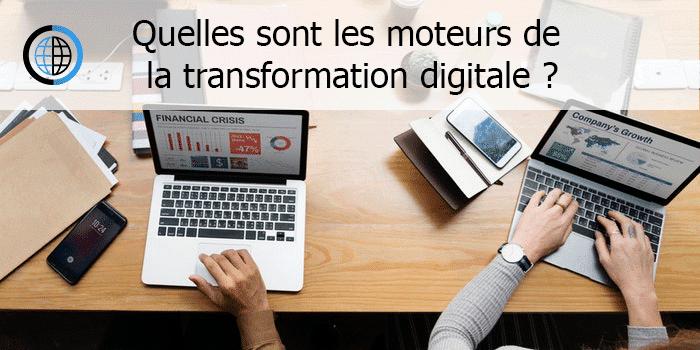 Quelles sont les moteurs de la transformation digitale?