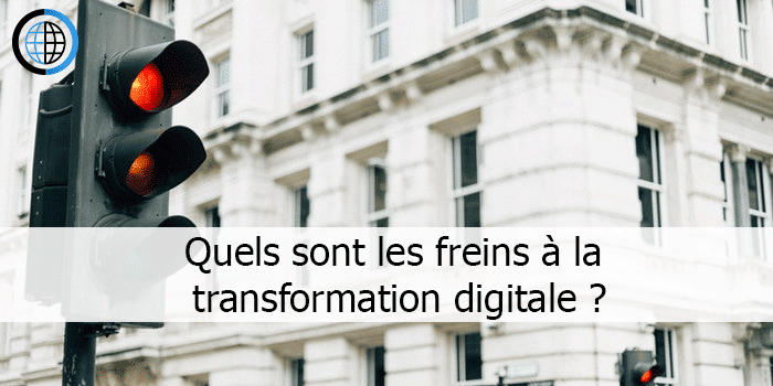 Quels sont les freins à la transformation digitale ?