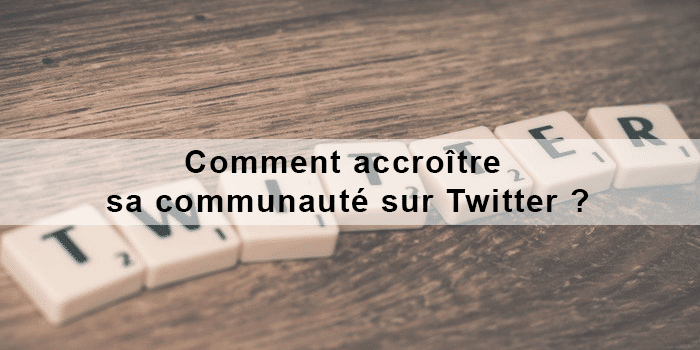 Comment accroître sa communauté sur Twitter ?
