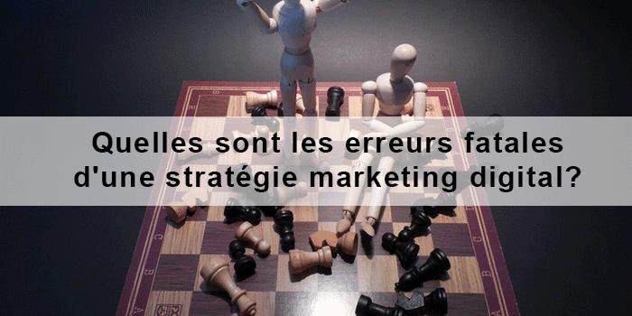 Les erreurs fatales d'une stratégie marketing digital