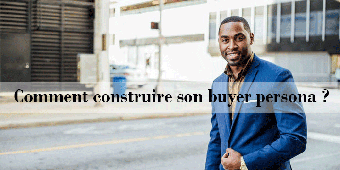 Comment construire son buyer persona ?