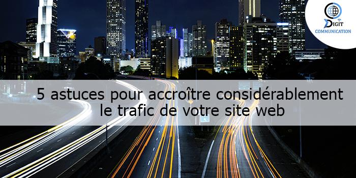 5 astuces pour accroître considérablement le trafic de votre site web