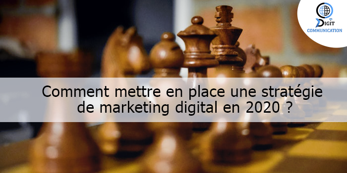Comment mettre en place une stratégie de marketing digital en 2020 ?