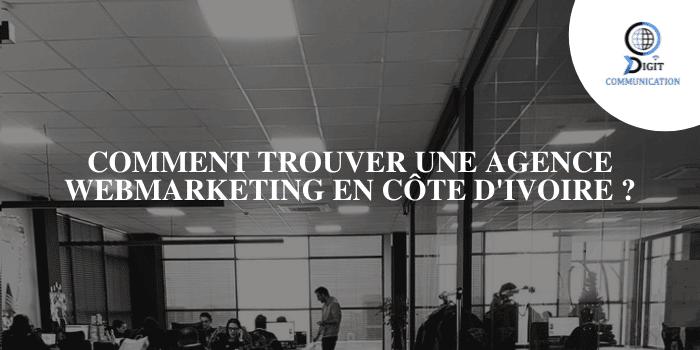 COMMENT TROUVER UNE AGENCE WEBMARKETING EN CÔTE D'IVOIRE ?