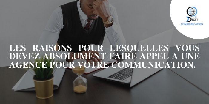 LES RAISONS POUR LESQUELLES VOUS DEVEZ ABSOLUMENT FAIRE APPEL A UNE AGENCE POUR VOTRE COMMUNICATION